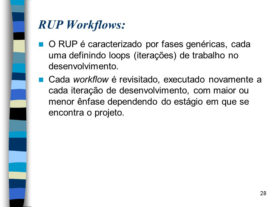 RUP Workflows: O RUP é caracterizado por fases genéricas, cada uma definindo loops (iterações) de trabalho no desenvolvimento.