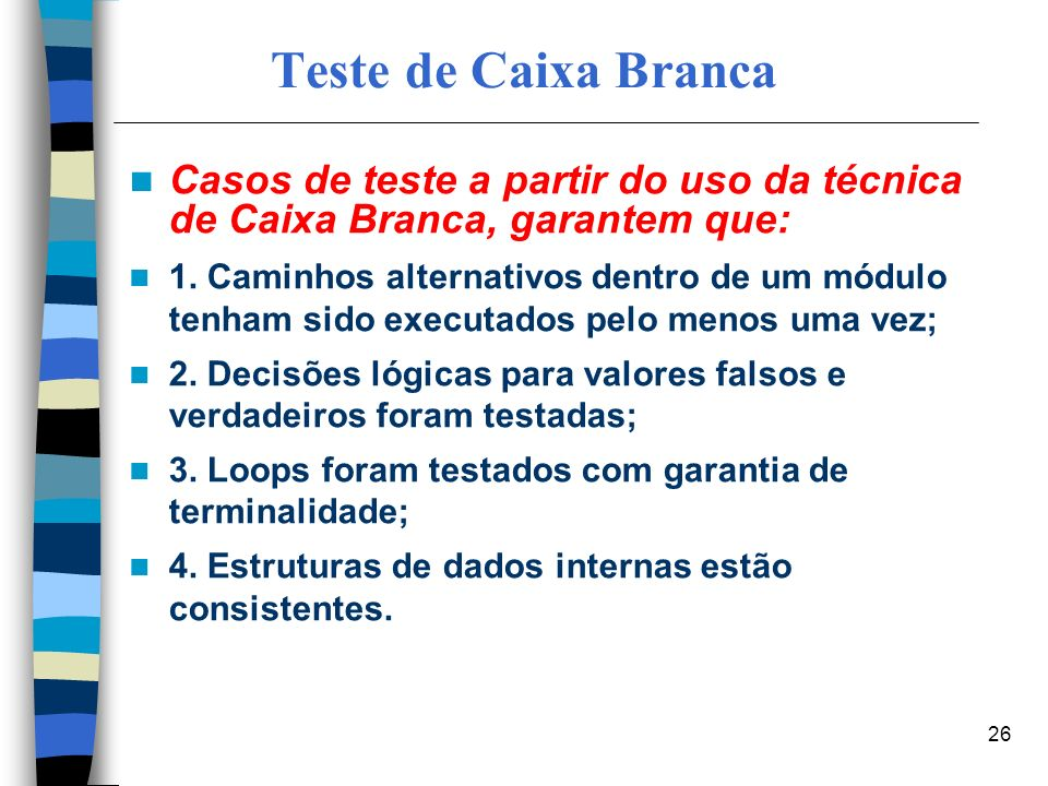 Teste de Caixa Branca Casos de teste a partir do uso da técnica de Caixa Branca, garantem que: