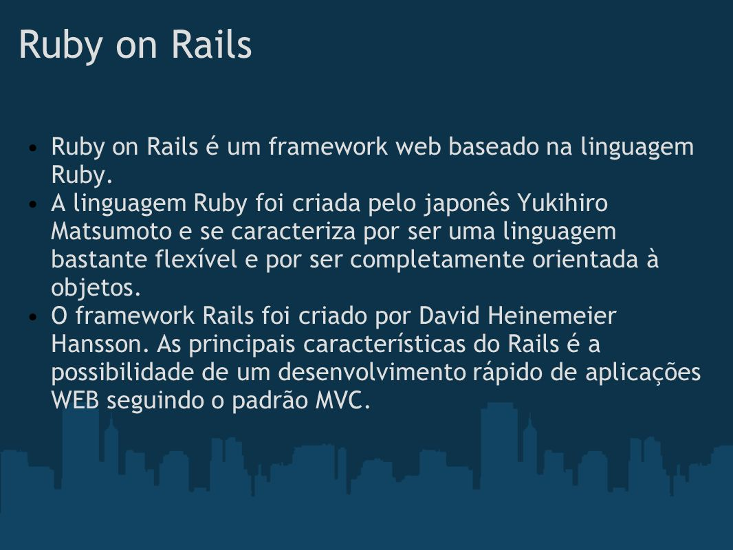 Ruby on Rails Ruby on Rails é um framework web baseado na linguagem Ruby.