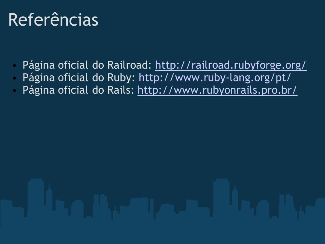 Referências Página oficial do Railroad: http://railroad.rubyforge.org/