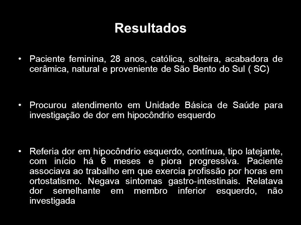 Resultados Paciente feminina, 28 anos, católica, solteira, acabadora de cerâmica, natural e proveniente de São Bento do Sul ( SC)