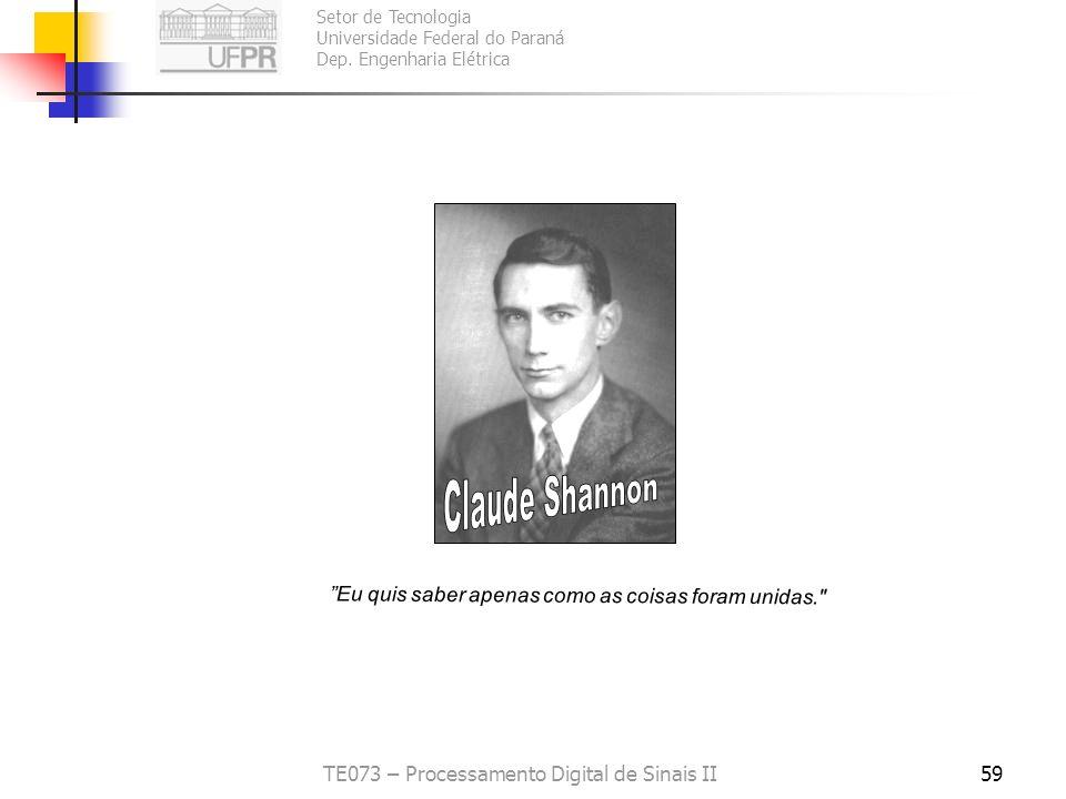 Claude Shannon Eu quis saber apenas como as coisas foram unidas.