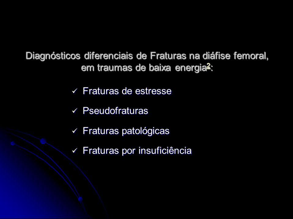 Diagnósticos diferenciais de Fraturas na diáfise femoral, em traumas de baixa energia2: