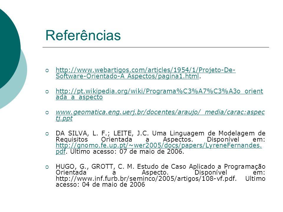 Referências http://www.webartigos.com/articles/1954/1/Projeto-De-Software-Orientado-A Aspectos/pagina1.html.