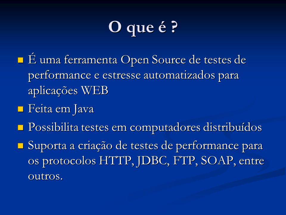 O que é É uma ferramenta Open Source de testes de performance e estresse automatizados para aplicações WEB.