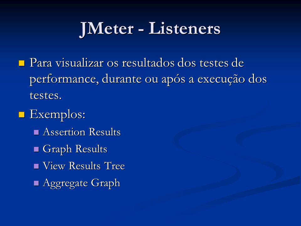 JMeter - ListenersPara visualizar os resultados dos testes de performance, durante ou após a execução dos testes.