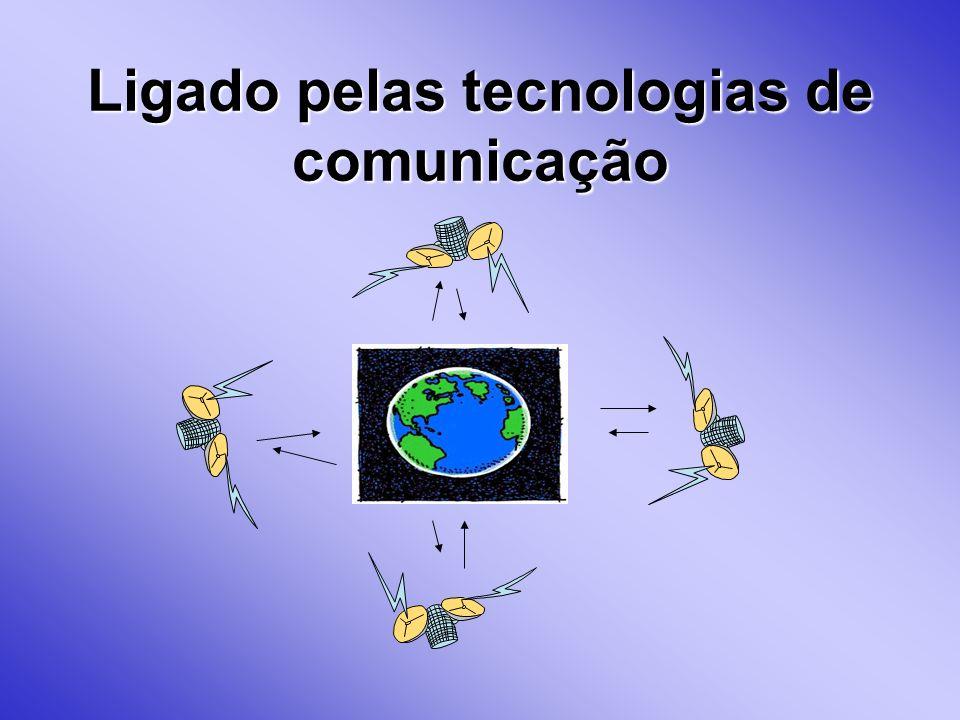 Ligado pelas tecnologias de comunicação
