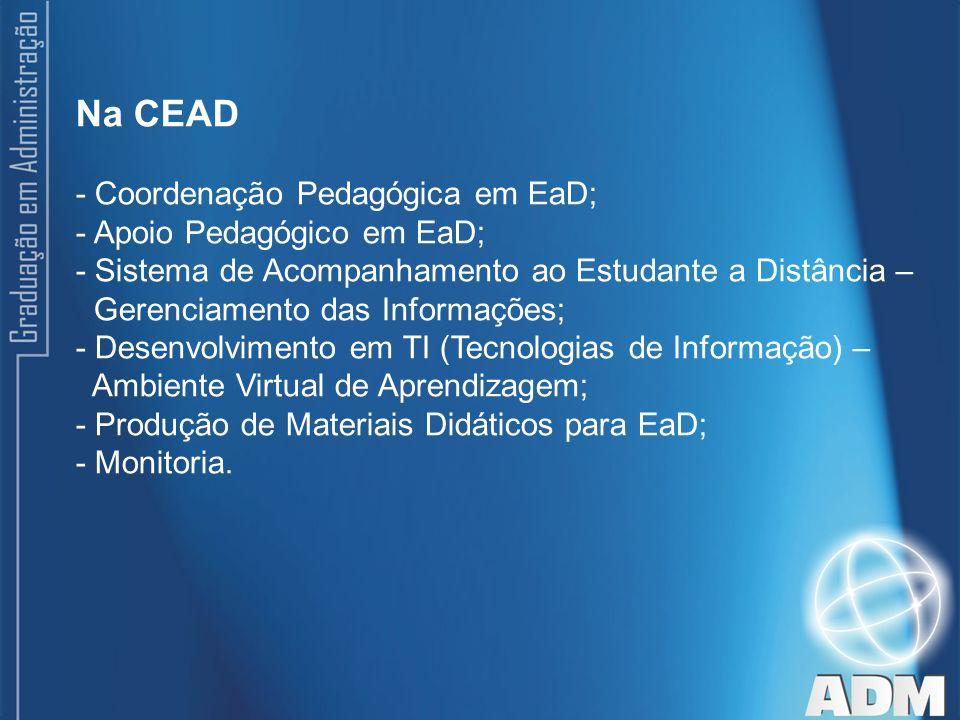 Na CEAD - Coordenação Pedagógica em EaD; - Apoio Pedagógico em EaD;