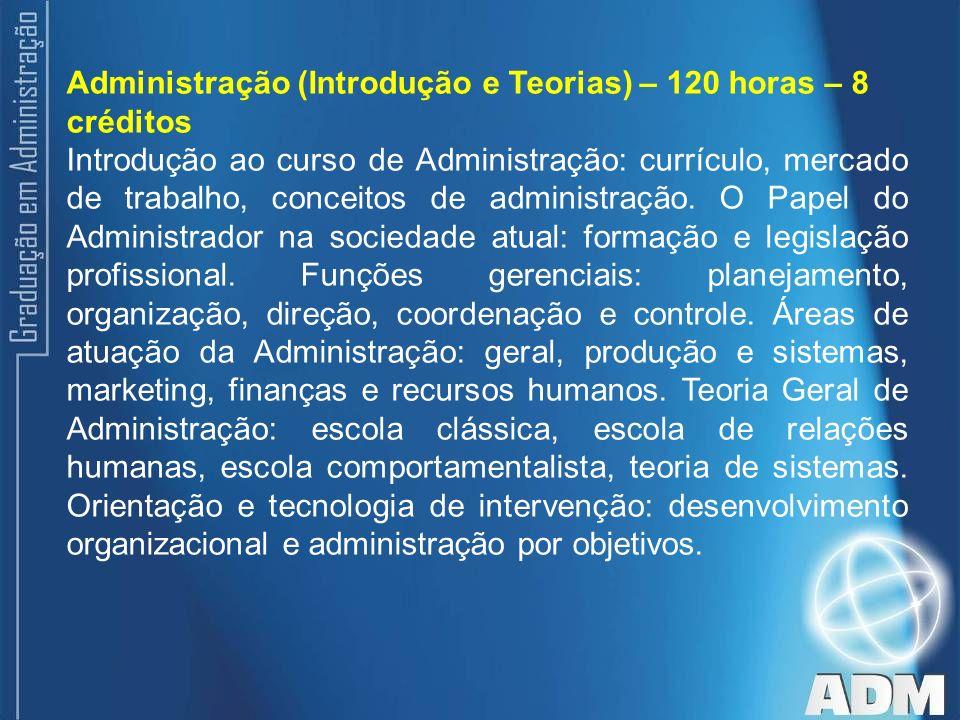 Administração (Introdução e Teorias) – 120 horas – 8 créditos