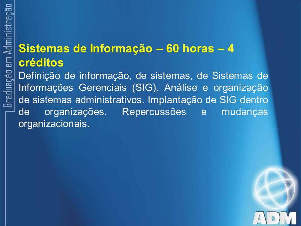 Sistemas de Informação – 60 horas – 4 créditos