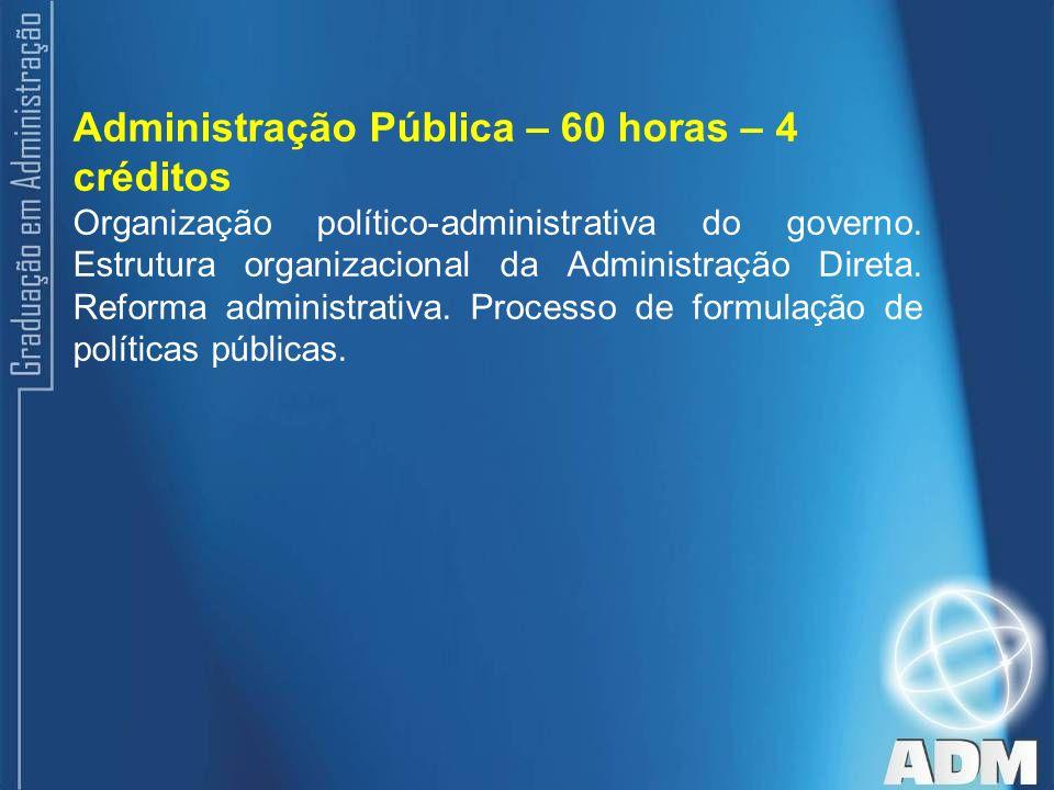 Administração Pública – 60 horas – 4 créditos