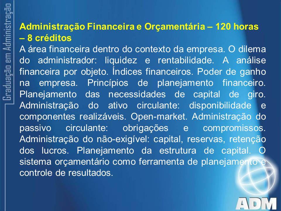 Administração Financeira e Orçamentária – 120 horas – 8 créditos