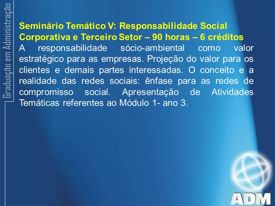 Seminário Temático V: Responsabilidade Social Corporativa e Terceiro Setor – 90 horas – 6 créditos