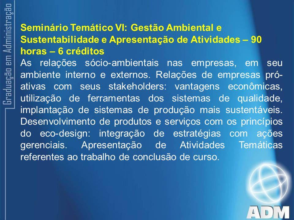 Seminário Temático VI: Gestão Ambiental e Sustentabilidade e Apresentação de Atividades – 90 horas – 6 créditos