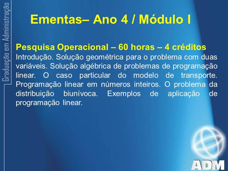 Ementas– Ano 4 / Módulo I Pesquisa Operacional – 60 horas – 4 créditos