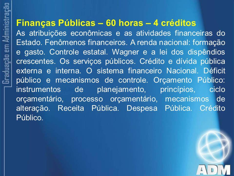 Finanças Públicas – 60 horas – 4 créditos