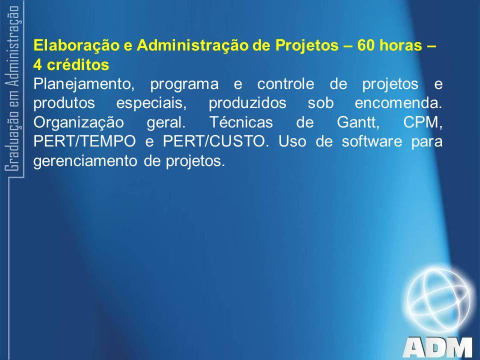 Elaboração e Administração de Projetos – 60 horas – 4 créditos