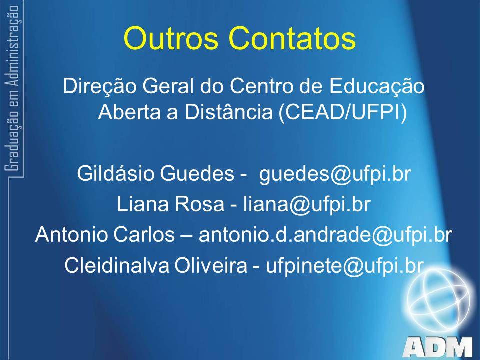 Outros Contatos Direção Geral do Centro de Educação Aberta a Distância (CEAD/UFPI) Gildásio Guedes - guedes@ufpi.br.