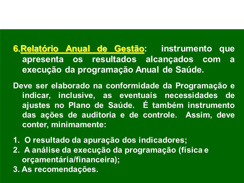 6.Relatório Anual de Gestão: instrumento que apresenta os resultados alcançados com a execução da programação Anual de Saúde.