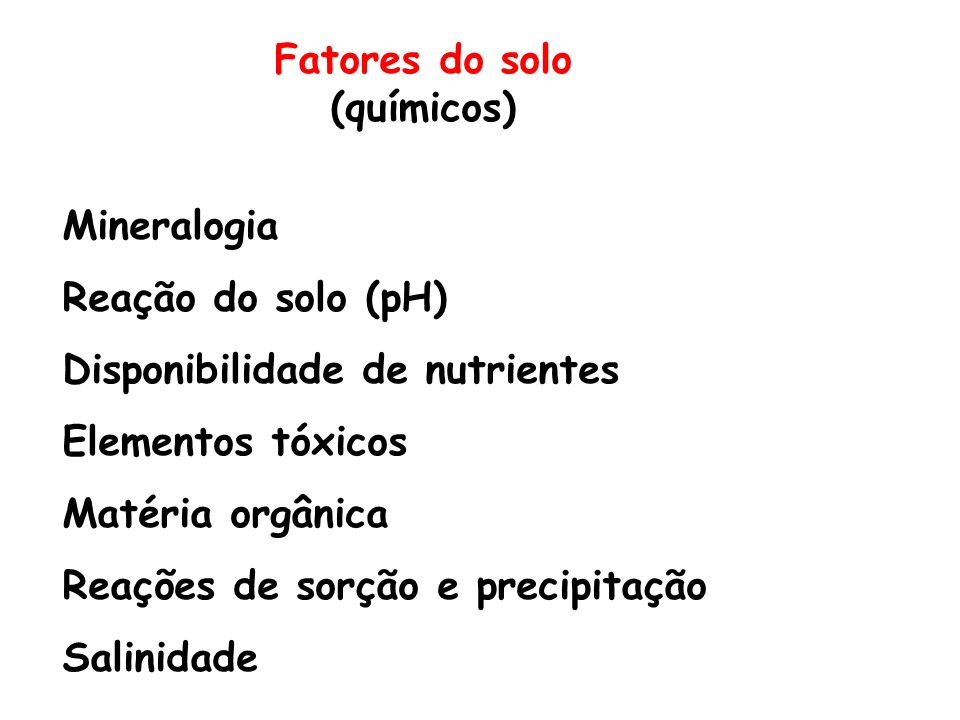 Fatores do solo (químicos) Mineralogia. Reação do solo (pH) Disponibilidade de nutrientes. Elementos tóxicos.