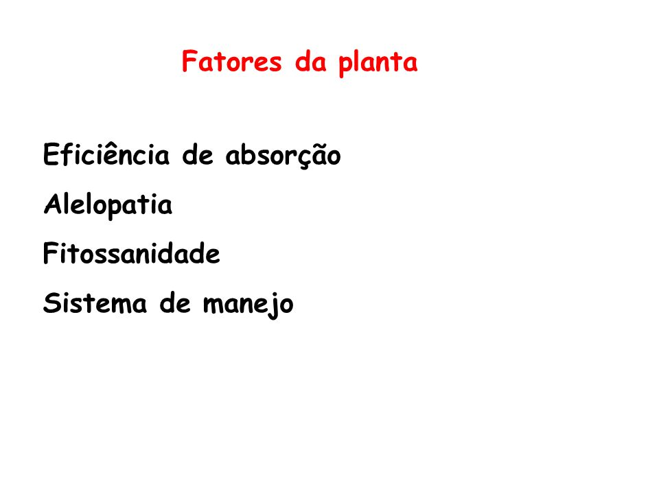 Fatores da planta Eficiência de absorção Alelopatia Fitossanidade Sistema de manejo