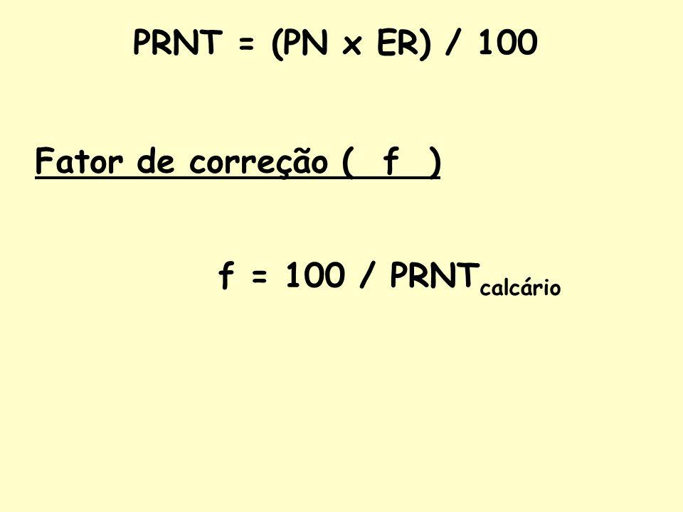 PRNT = (PN x ER) / 100 Fator de correção ( f ) f = 100 / PRNTcalcário