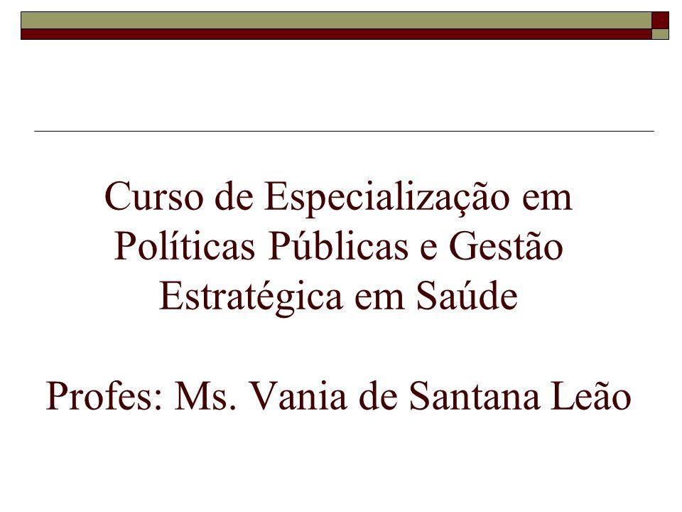 Curso de Especialização em Políticas Públicas e Gestão Estratégica em Saúde Profes: Ms.