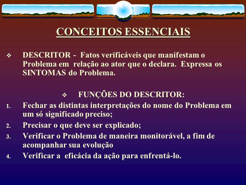 CONCEITOS ESSENCIAIS DESCRITOR - Fatos verificáveis que manifestam o Problema em relação ao ator que o declara. Expressa os SINTOMAS do Problema.