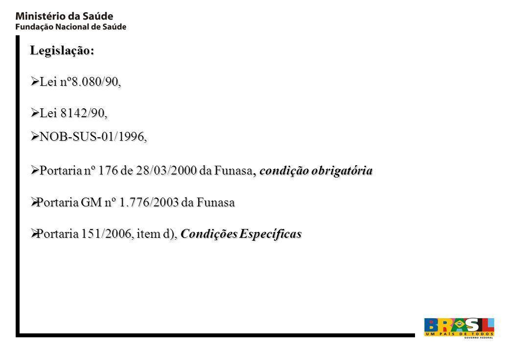 Legislação: Lei nº8.080/90, Lei 8142/90, NOB-SUS-01/1996, Portaria nº 176 de 28/03/2000 da Funasa, condição obrigatória.