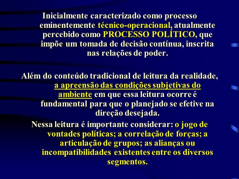 Inicialmente caracterizado como processo eminentemente técnico-operacional, atualmente percebido como PROCESSO POLÍTICO, que impõe um tomada de decisão contínua, inscrita nas relações de poder.