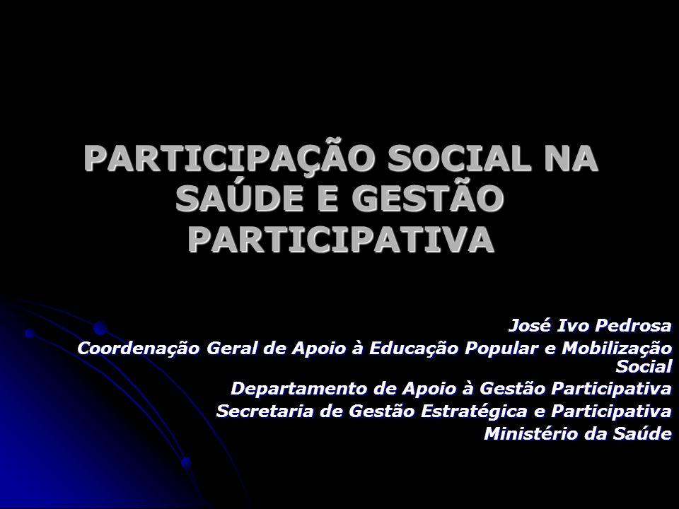 PARTICIPAÇÃO SOCIAL NA SAÚDE E GESTÃO PARTICIPATIVA