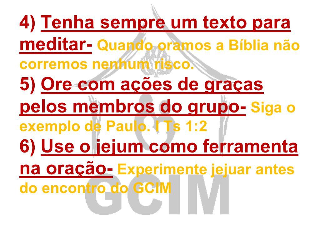 4) Tenha sempre um texto para meditar- Quando oramos a Bíblia não corremos nenhum risco.