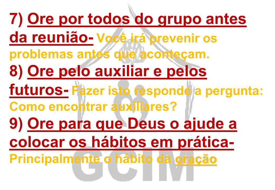 7) Ore por todos do grupo antes da reunião- Você irá prevenir os problemas antes que aconteçam.