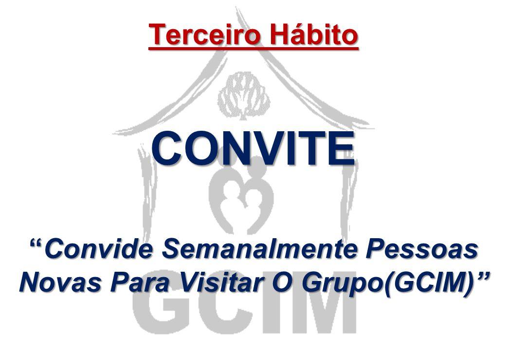 Terceiro Hábito CONVITE Convide Semanalmente Pessoas Novas Para Visitar O Grupo(GCIM)