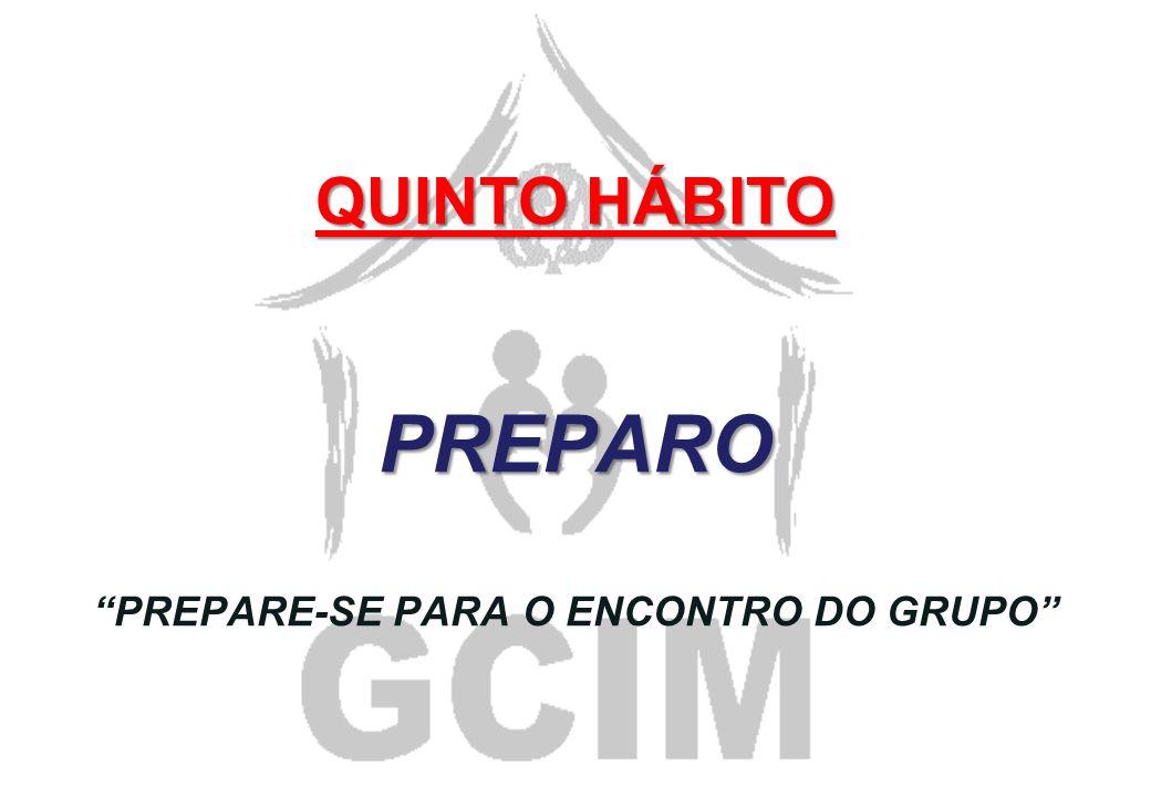 QUINTO HÁBITO PREPARO PREPARE-SE PARA O ENCONTRO DO GRUPO