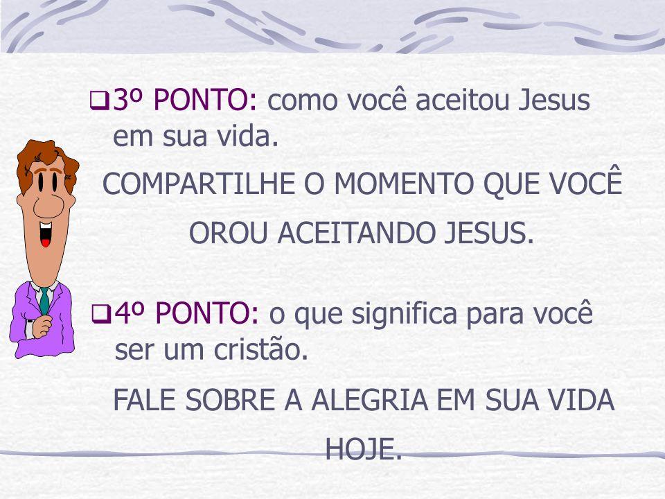 3º PONTO: como você aceitou Jesus em sua vida.