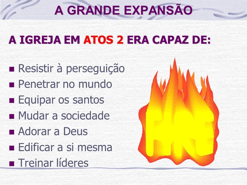 A GRANDE EXPANSÃO A IGREJA EM ATOS 2 ERA CAPAZ DE: