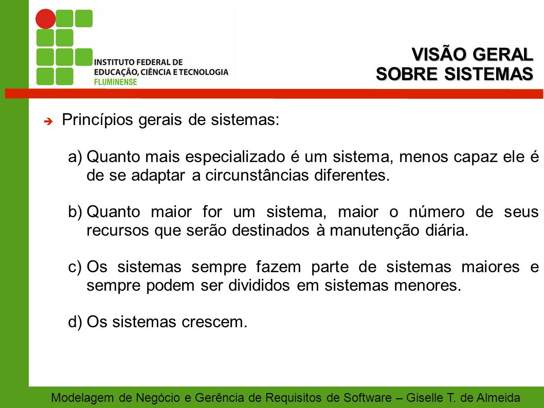 VISÃO GERAL SOBRE SISTEMAS Princípios gerais de sistemas: