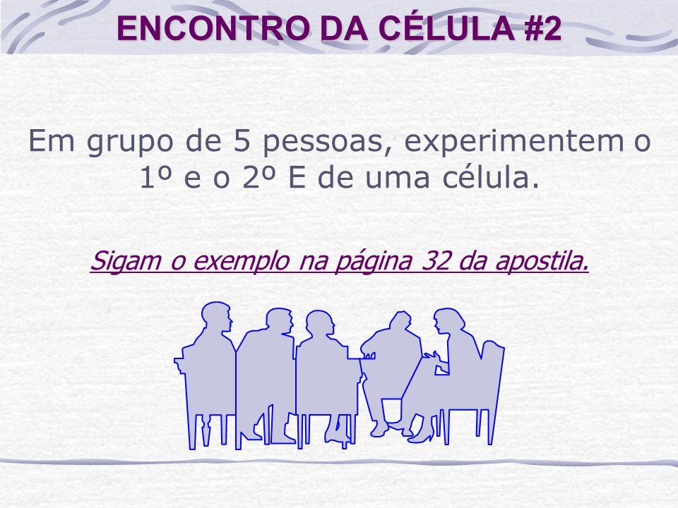 ENCONTRO DA CÉLULA #2 Em grupo de 5 pessoas, experimentem o 1º e o 2º E de uma célula.