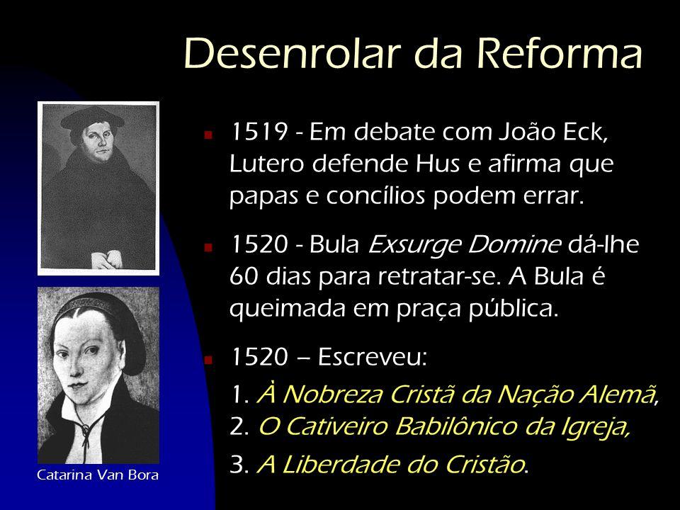 Desenrolar da Reforma 1519 - Em debate com João Eck, Lutero defende Hus e afirma que papas e concílios podem errar.