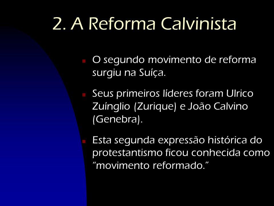2. A Reforma Calvinista O segundo movimento de reforma surgiu na Suíça.