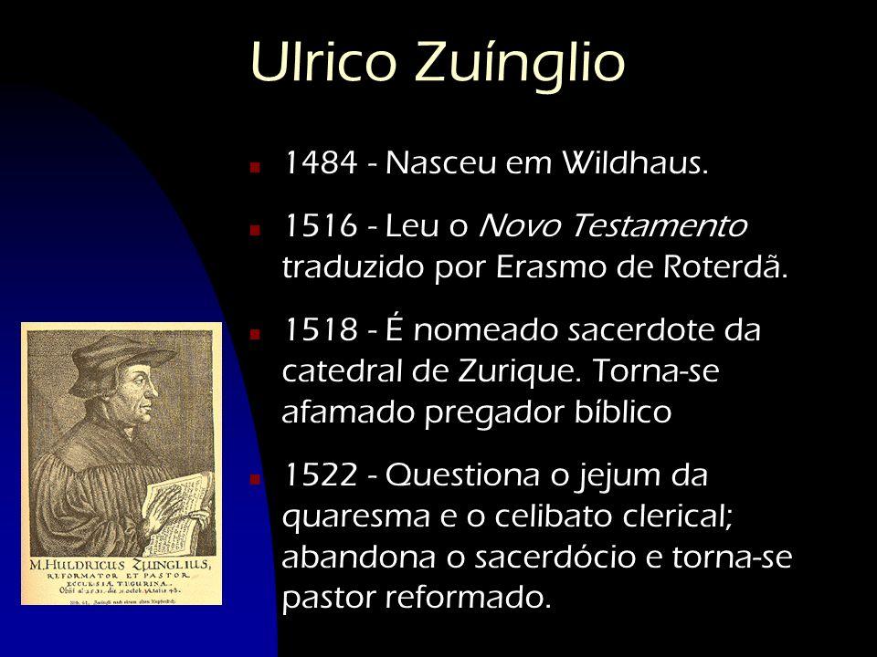 Ulrico Zuínglio 1484 - Nasceu em Wildhaus.