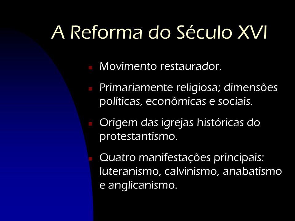 A Reforma do Século XVI Movimento restaurador.