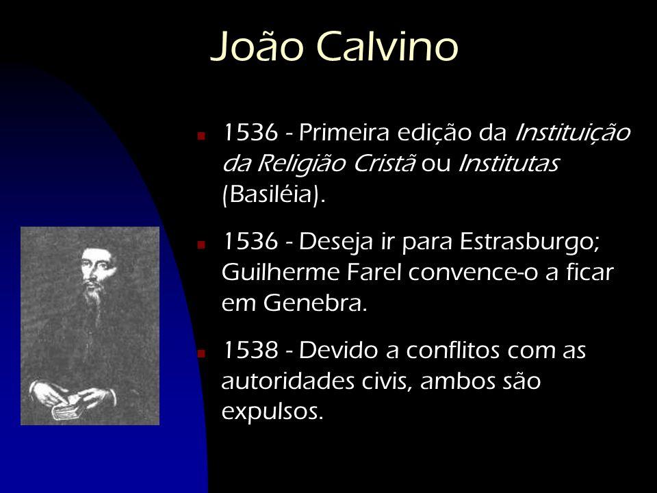 João Calvino 1536 - Primeira edição da Instituição da Religião Cristã ou Institutas (Basiléia).