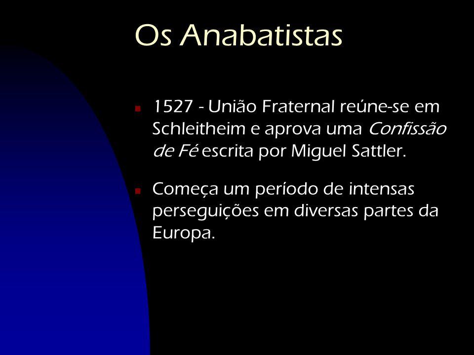 Os Anabatistas 1527 - União Fraternal reúne-se em Schleitheim e aprova uma Confissão de Fé escrita por Miguel Sattler.