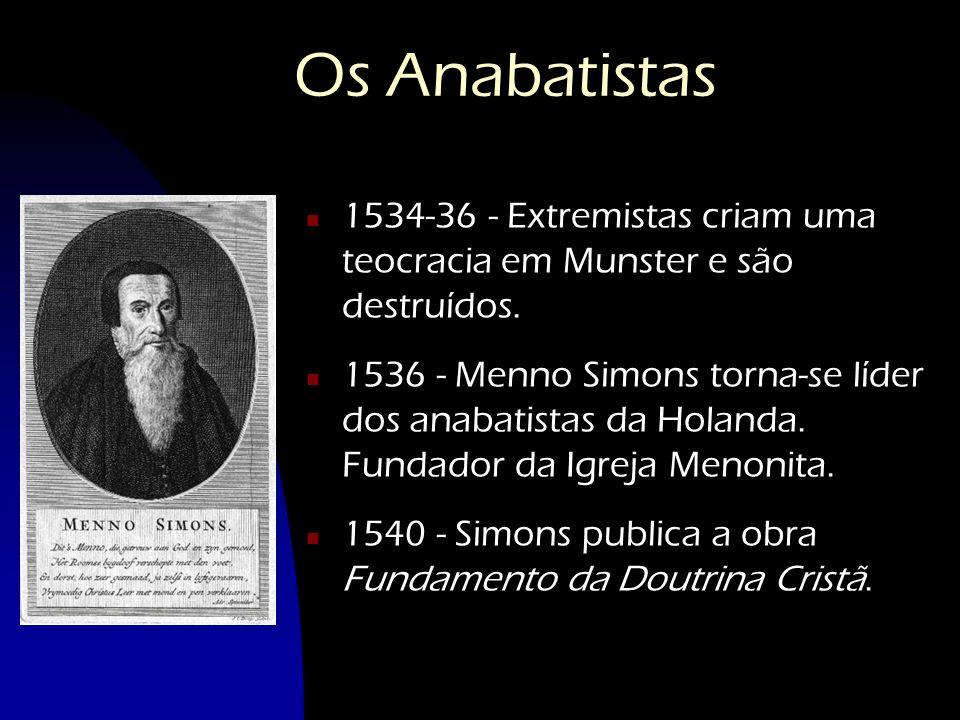 Os Anabatistas 1534-36 - Extremistas criam uma teocracia em Munster e são destruídos.