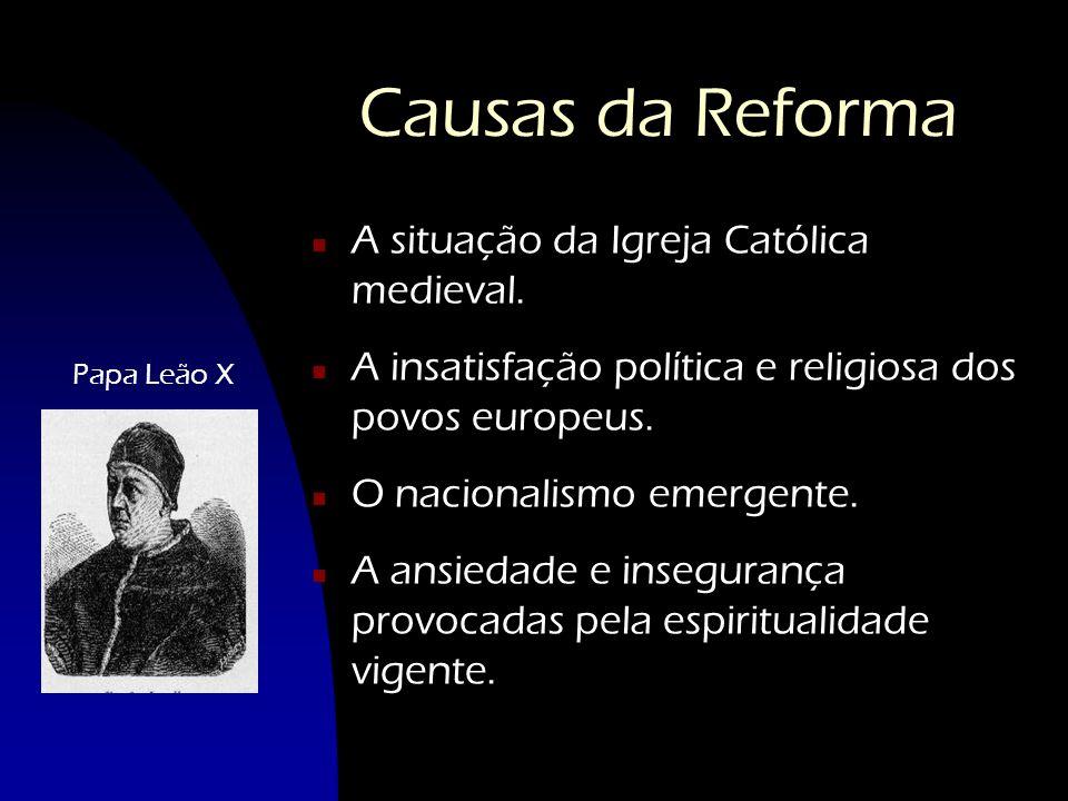 Causas da Reforma A situação da Igreja Católica medieval.
