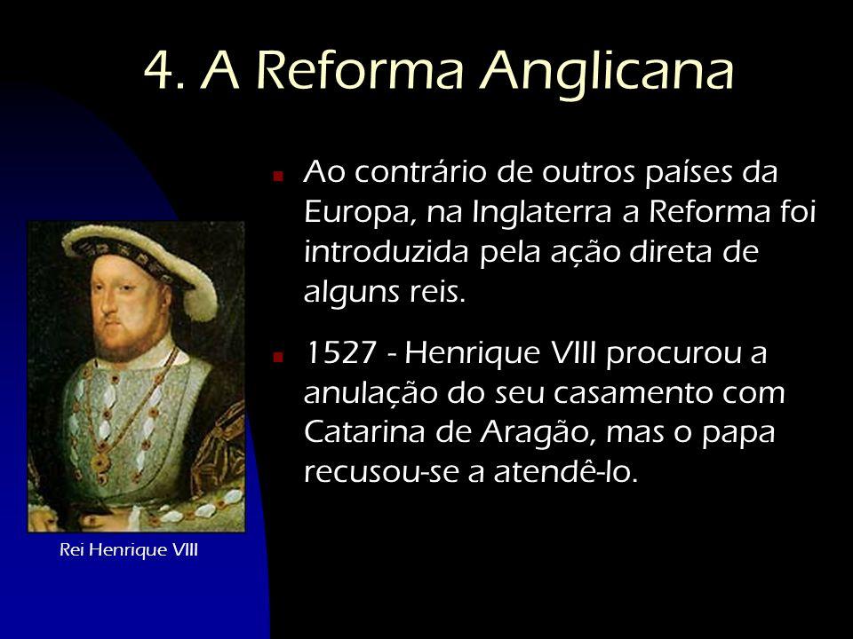 4. A Reforma Anglicana Ao contrário de outros países da Europa, na Inglaterra a Reforma foi introduzida pela ação direta de alguns reis.