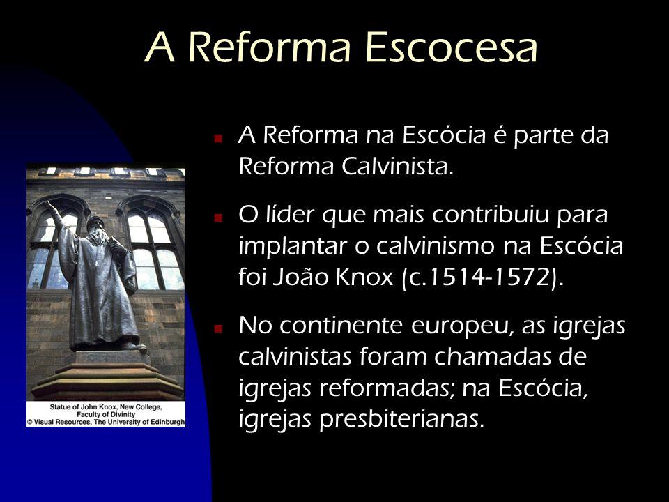 A Reforma Escocesa A Reforma na Escócia é parte da Reforma Calvinista.