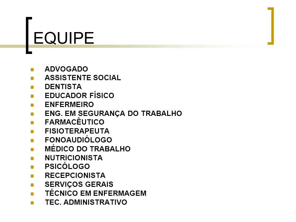EQUIPE ADVOGADO ASSISTENTE SOCIAL DENTISTA EDUCADOR FÍSICO ENFERMEIRO